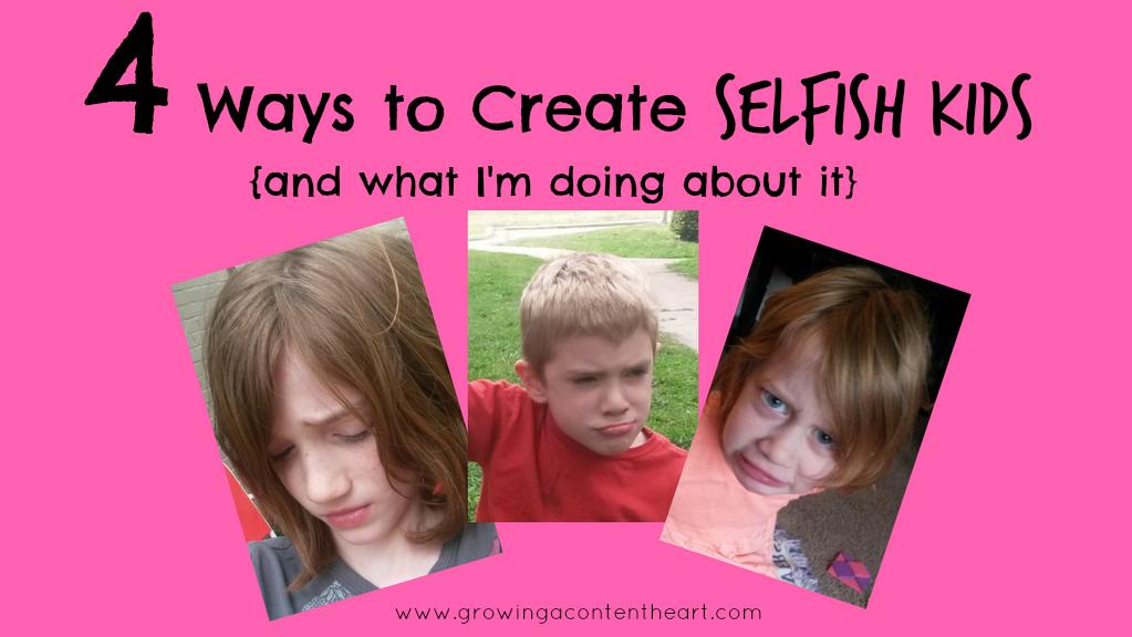 4 Ways to Create Selfish Kids