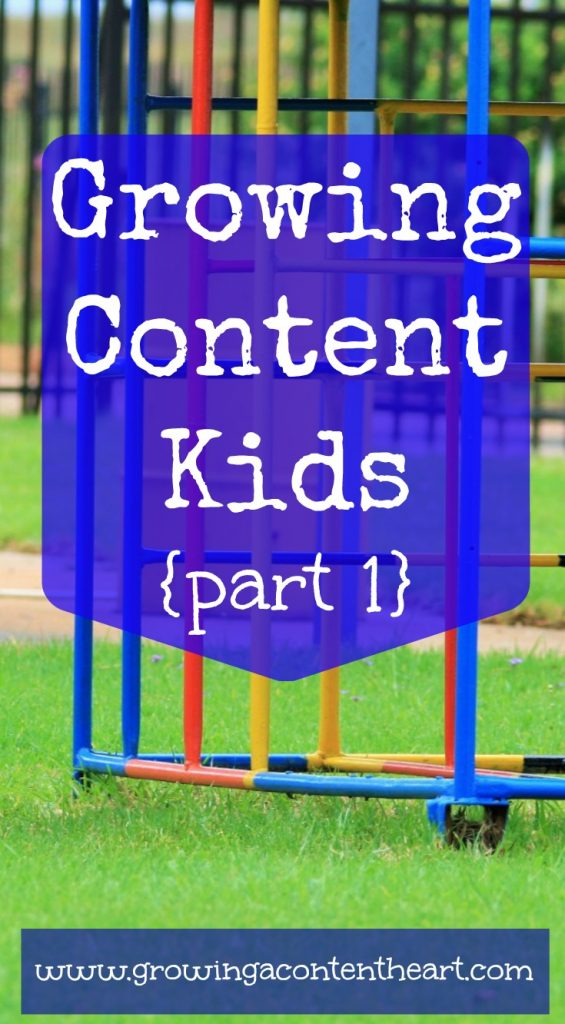 Growing Content Kids {Part 1}