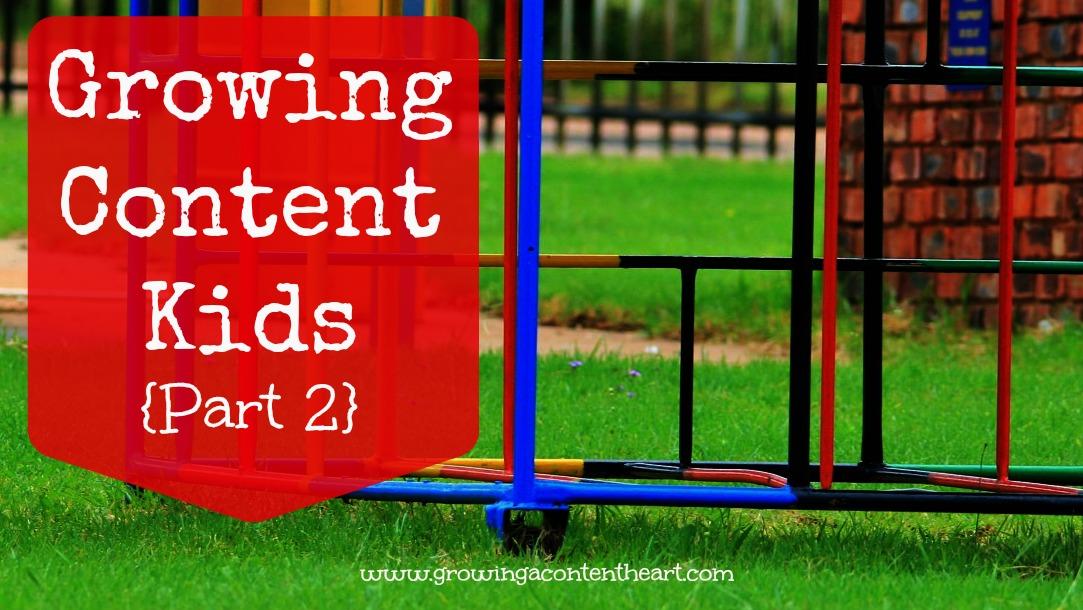 Growing Content Kids {Part 2}