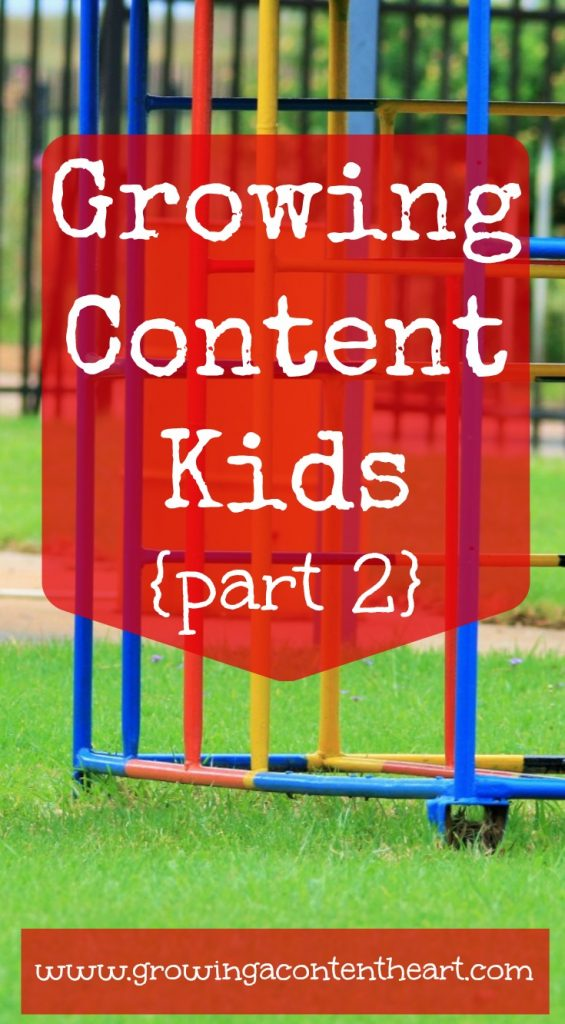 Growing Content Kids {Part 2}