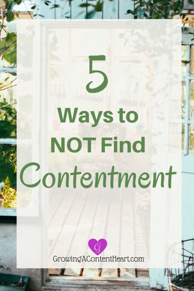 5 Ways to NOT Find Contentment - Growing a Content Heart