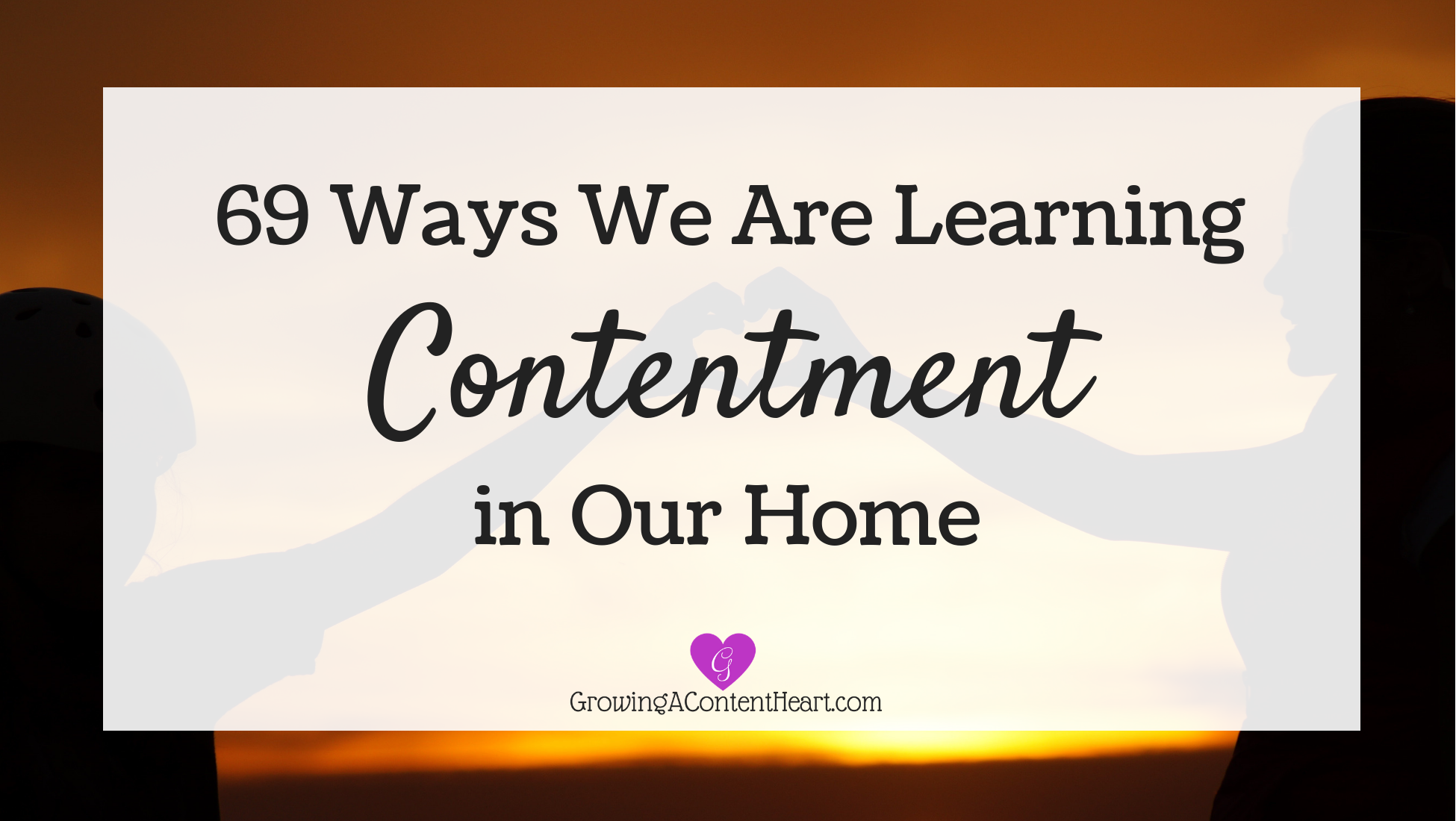 69 Ways Learning Contentment - Growing a Content Heart