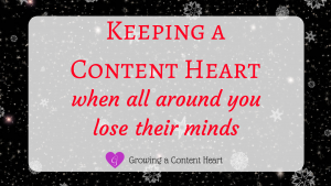 Keeping a Content Heart - Growing a Content Heart