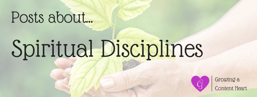 Spiritual Discplines - Growing a Content Heart