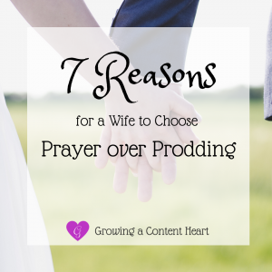 7 Reasons for a Wife to Choose Prayer over Prodding